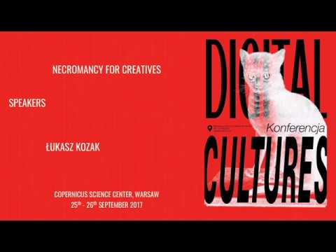 Digital Culture Conference 2017: Necromancy for creatives