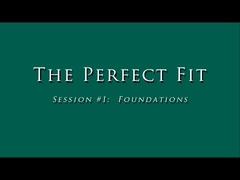 The Perfect Fit - Session #1 Foundations