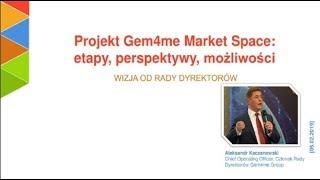 Projekt Gem4me Market Space: etapy, perspektywy, mozliwosci.Wizja od rady dyrektorow. 05.02.2019