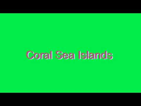 How to Pronounce Coral Sea Islands