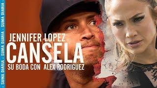 Por que Jennifer Lopez cancela su boda con Alex Rodriguez