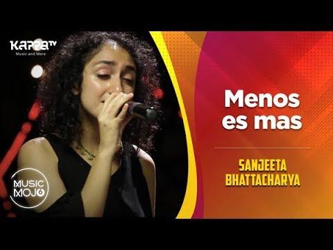 Menos es mas - Sanjeeta Bhattacharya - Music Mojo Season 6 - Kappa TV