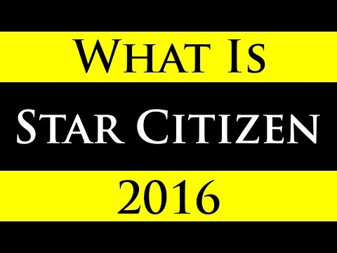 What Is Star Citizen 2016