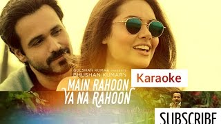Main Rahoon Ya Na Rahoon, Full Karaoke(Original) | Lyrics | Unplugged