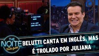 Belutti canta música em inglês, mas é trolado por Juliana | The Noite (14/06/17)