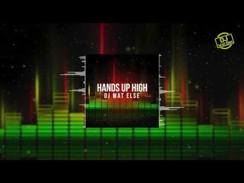 DJ Wat Else - Hands Up High
