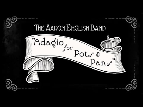 "The Aaron English Band: ""Adagio for Pots & Pans"""