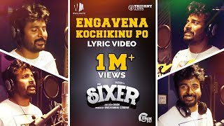 Sixer - Engavena Kochikinu Po Lyric Video