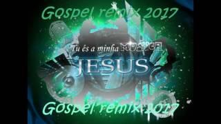 Melhores remix gospel 2017