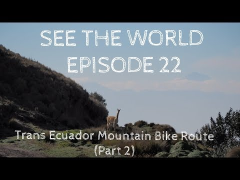 SEE THE WORLD 22: Trans Ecuador Mountain Bike Route (part 2)