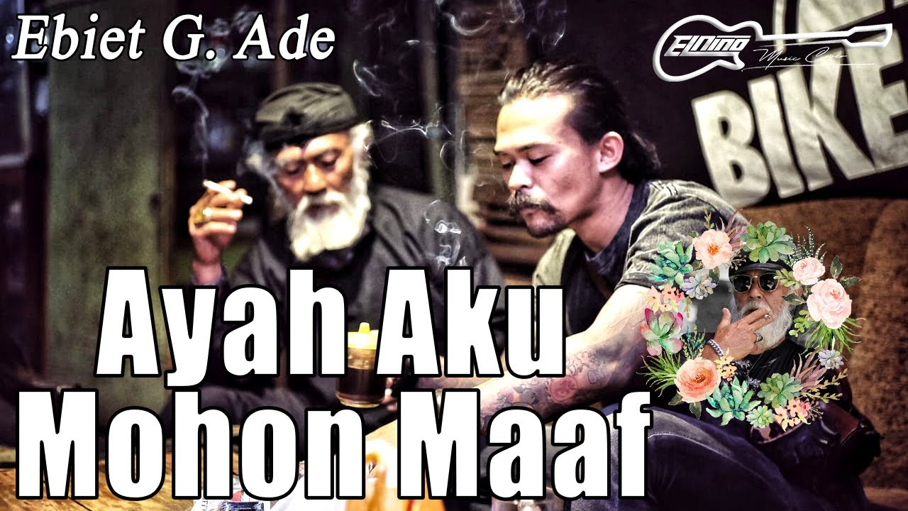 Ebiet G. Ade - Ayah Aku Mohon Maaf Coverby Elnino ft Willy Preman Pensiun/Bikeboyz