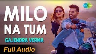 Full Audio: Milo Na Tum Song - Gajendra Verma | Ft. Tina Ahuja | Lata Mangeshkar