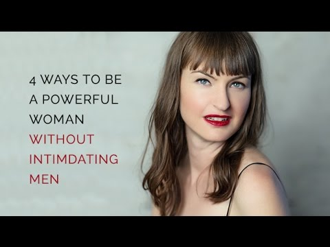4 ways to be a Powerful Woman...without intimidating men