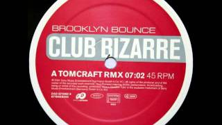 Brooklyn Bounce - Club Bizarre (Tomcraft Rmx)