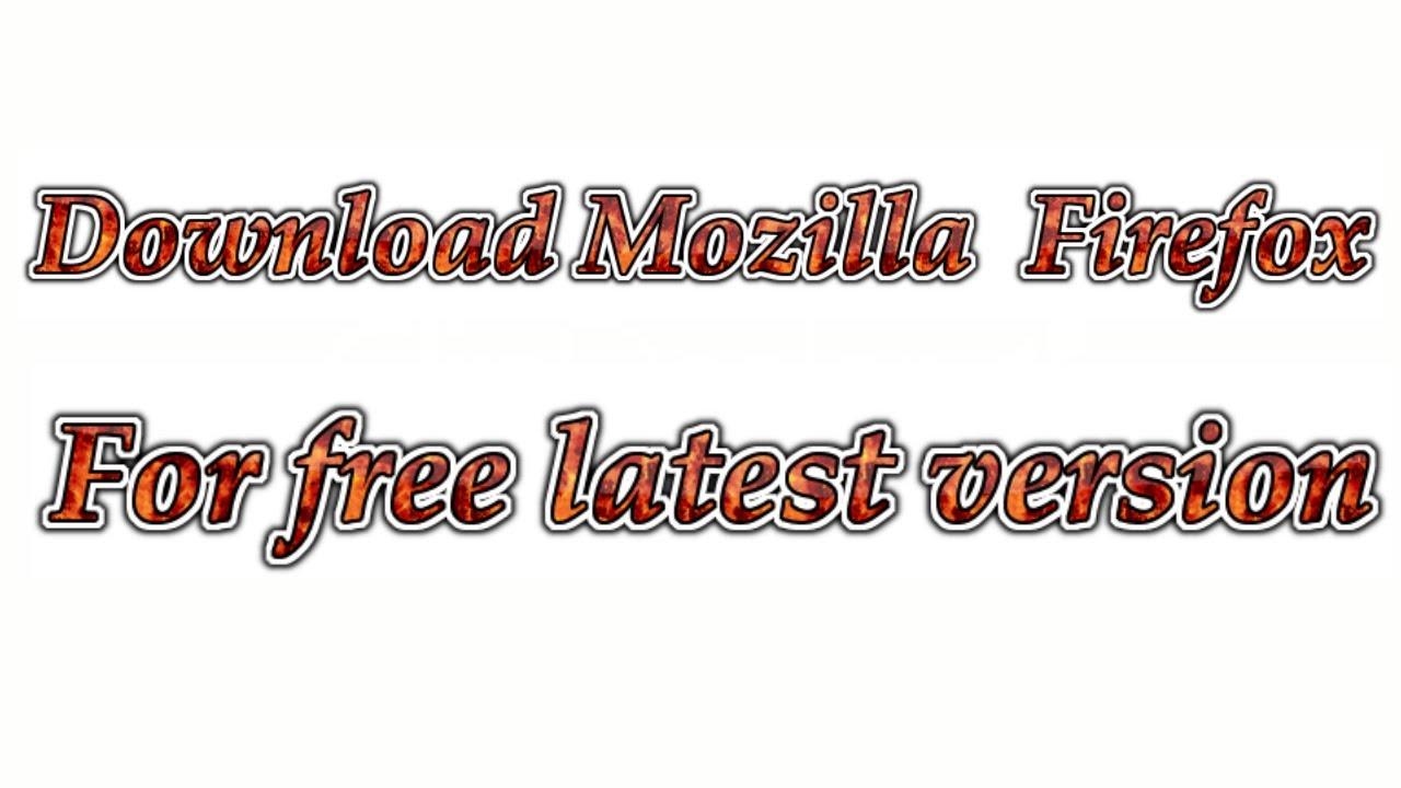 Mozilla firefox latest version download.