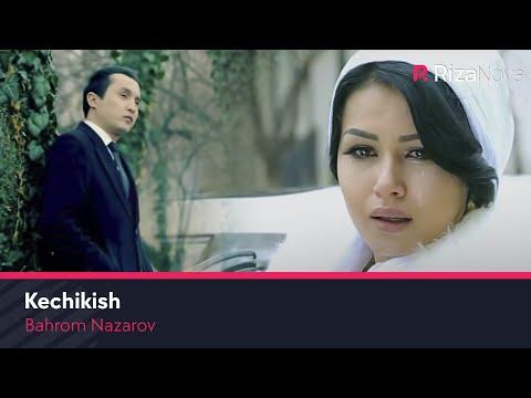 Bahrom Nazarov - Kechikish | Бахром Назаров - Кечикиш