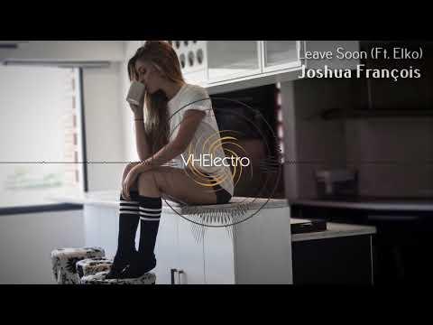 Joshua Francois - Leave Soon (ft. Elko)