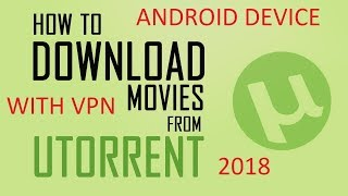 How To Download Movies Free On Android Device Using uTorrent, Along with VPN (Know It All)