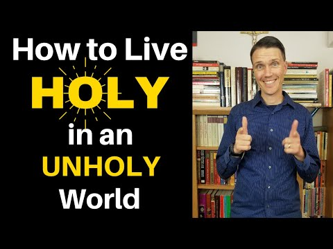 How to be HOLY in an UNHOLY World!