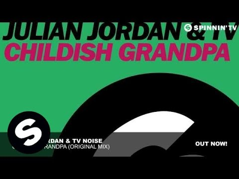 Julian Jordan & TV Noise - Childish Grandpa (Original Mix)