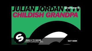 Julian Jordan & TV Noise - Childish Grandpa (Original Mix)