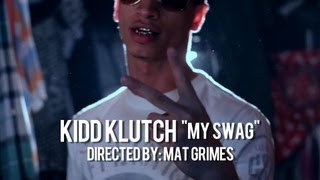 "Kidd Klutch - ""My Swag"" Official Music Video Directed by: Mat Grimes"