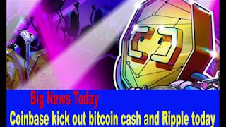 Big News today Coinbase kick out bitcoin cash and Ripple today