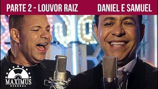 LOUVOR RAIZ | DANIEL E SAMUEL | PARTE 2 06 VÍDEOS EXCLUSIVOS I MAXIMUS RECORDS
