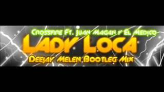 Crossfire Ft. Juan Magan & El Medico - Lady Loca (Dj Melen Bootleg Mix)