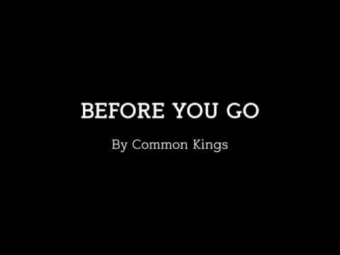 Common Kings - Before You Go Lyrics