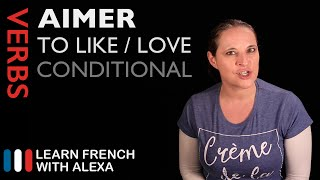 AIMER (TO LIKE/LOVE) — Conditional Tense (French verbs conjugated by Learn French With Alexa)