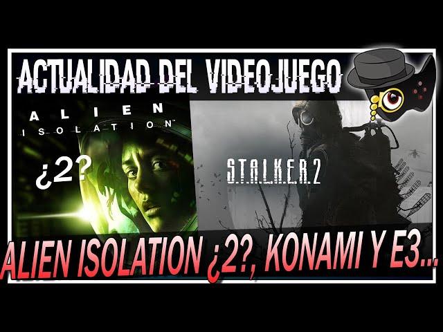 ¿VEREMOS ALIEN ISOLATION 2?, STALKER 2 SOLO EN NEXT GEN, KONAMI Y SUS DESARROLLOS...