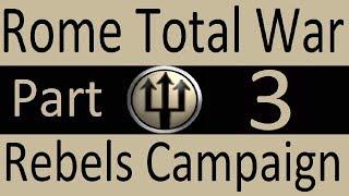 Rebels Campaign: Rome Total War Part 3. Hardest Battle Yet!