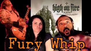 High on Fire-Fury Whip Reaction!!