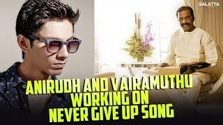 Anirudh and Vairamuthu Working on Never Give Up Song