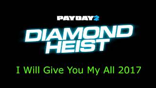 Payday 2 - I Will Give You My All 2017 (Heist Track)
