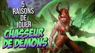 5 RAISONS DE JOUER CHASSEUR DE DÉMONS (DH) | WOW