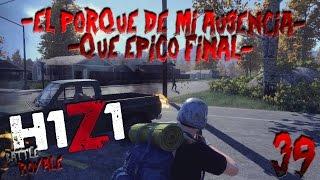 H1Z1 BR #39   El Proque de Mi Ausencia QUE EPICOOOOOOOO FINAL!!   Gameplay Español