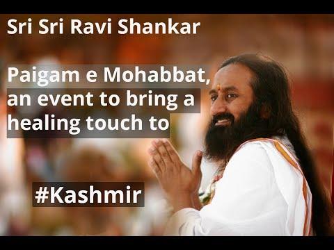 Sri Sri Ravi Shankar - (#Kashmir) Paigam e Mohabbat, an event to bring a healing touch to #Kashmir