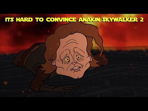 HARD TO CONVINCE ANAKIN SKYWALKER 2