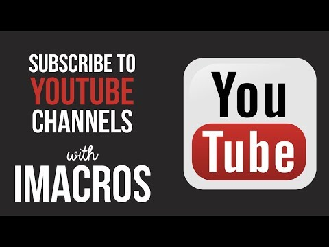 Auto Subscribe to YouTube Channels with iMacros Bot - The iMacros