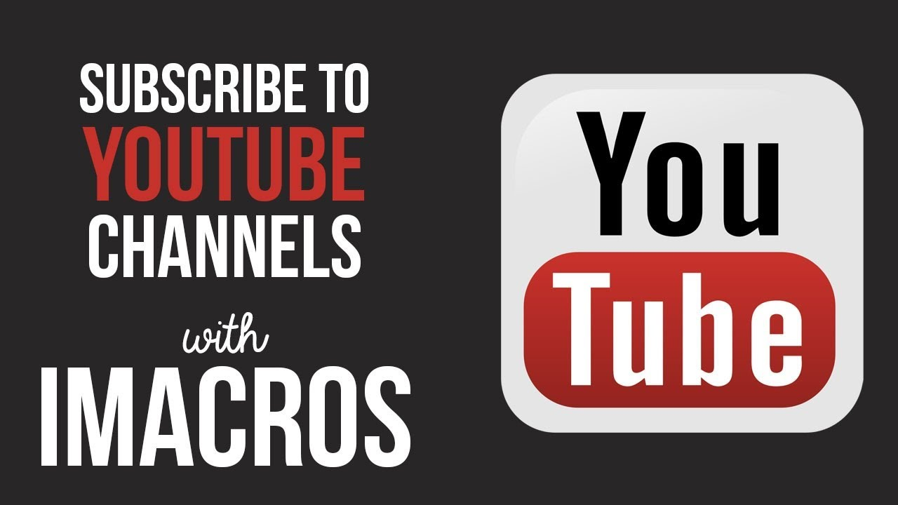 Auto Subscribe to YouTube Channels with iMacros Bot - The