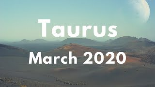 TAURUS JUST WHEN YOU THOUGHT IT WAS OVER! SURPRISE! MARCH 2020