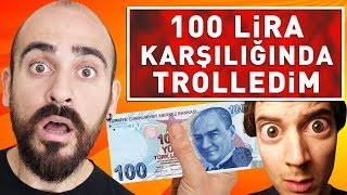 100 LİRA KARŞILIĞINDA TROLLEDİM ! (RİSKLİ OLDU)