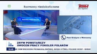 Rozmowy niedokończone: Zryw powstańczy owocem pracy pokoleń Polaków