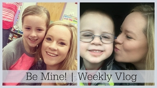 Be Mine | Weekly Vlog