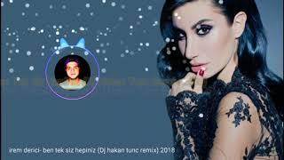 İrem Derici - Ben Tek Siz Hepiniz ( DJ HAKAN TUNC REMIX 2018) #trend