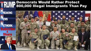 Democrats Would Rather Protect 800,000 Illegal Immigrants Than P