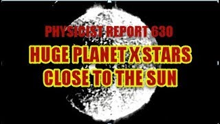Physicist Report 630: Enormous Planet X central star close to the Sun