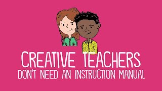 Creative Teachers Don't Need an Instruction Manual